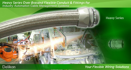 Delikon Electrical Flexible Conduit, Liquid Tight Conduit, Heavy Series Over Braided Flexible Conduit, Heavy Series Connector, Stainless Steel Flexible Conduit, Stainless Steel Liquid Tight Conduit, Stainless Steel Connector and Conduit Fittings provide flexible solution to your demanding automation wiring applications.