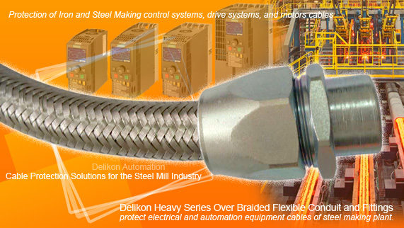 Delikon Heavy Series Over Braided Flexible Conduit and Fittings protect electrical and automation equipment cables of steel making plant. Heavy Series Over Braided Flexible Conduit for IRONMAKING AND STEELMAKING control systems, PLC, drive systems, motors cables.